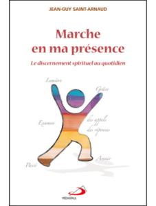 Jean-Guy SAINT-ARNAUD s.j., Marche en ma présence. Le discernement spirituel au quotidien, Médiaspaul, Montréal, 2002