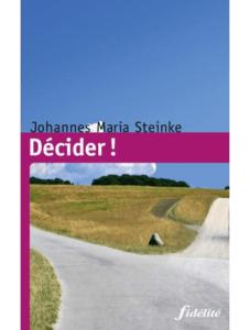 Johannes Maria STEINKE, Décider !, Fidélité, Namur, 2010.