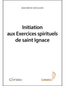 Maurice GIULIANI s.j., Initiation aux Exercices spirituels de saint Ignace, Lessius, 2016