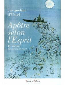 Jacqueline D'USSEL s.f.x., Apôtre selon l'Esprit. Un chemin de vie intérieure, Parole et Silence, Les Plans-sur-Bex, 2008.