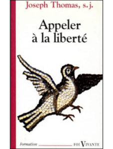 Joseph THOMAS s.j., Appeler à la liberté. L'enjeu de toute éducation, Vie Chrétienne, Paris, 1995.