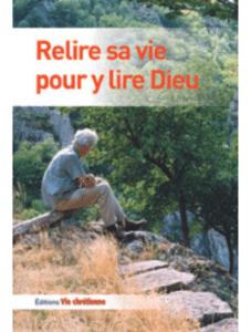 « Relire sa vie pour y lire Dieu », Vie Chré- tienne, n° 354, 1995