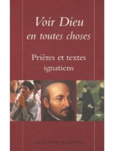 Voir Dieu en toutes choses. Prières et textes ignatiens, Desclée de Brouwer, Paris, 2006